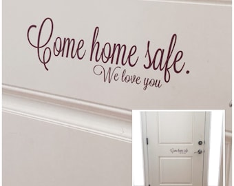 Come Home Safe We Love You Vinyl Decal - Customized Front Door Goodbye Sign -Custom Have a Nice Day Door Decal - Custom House Door Sticker