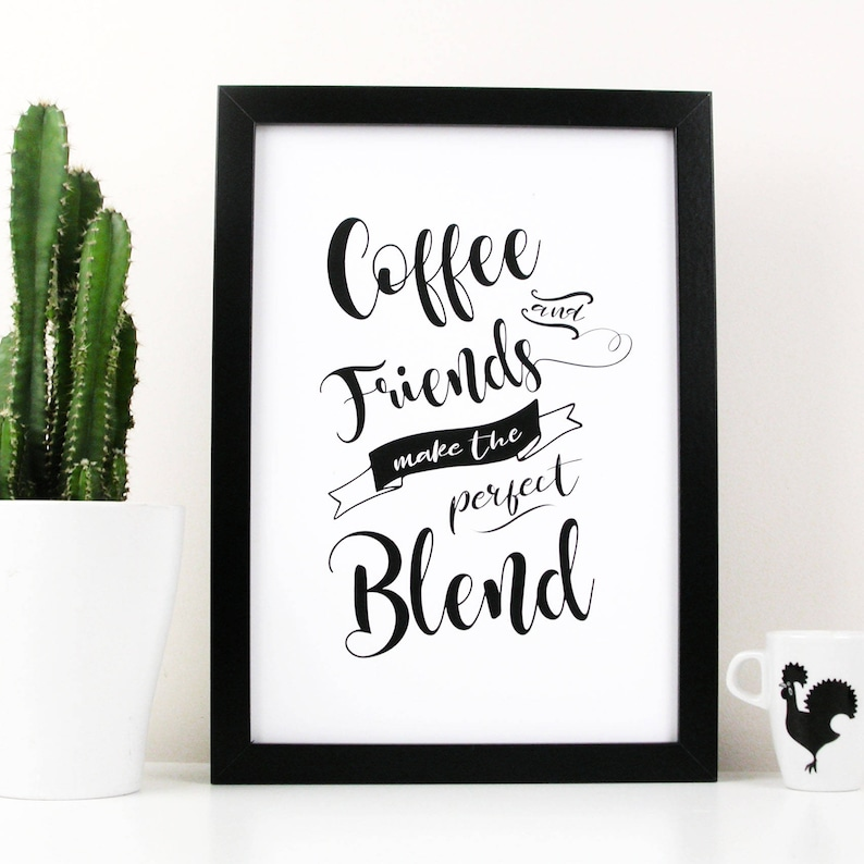 coffee and friendship quote print coffee and friends make