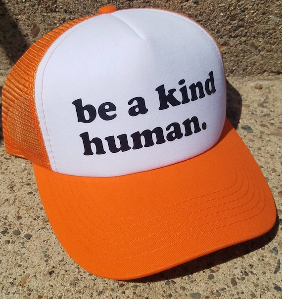 Be a Kind Human | Be a Kind Human Trucker Hat | Bright Orange Trucker Hat | Foam Trucker Hat | Gift | Be Kind |