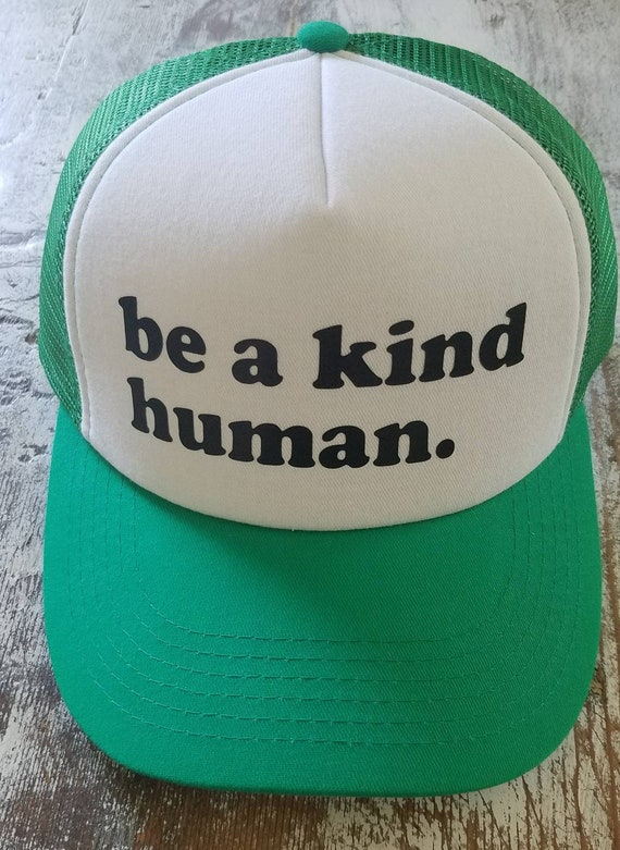 Be a Kind Human | Be a Kind Human Trucker Hat | Kelly Green Trucker Hat | Foam Trucker Hat | Gift | Be Kind |