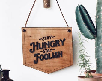 Stay Hungry Stay Foolish Wall banner - home decor, Wooden wall hanging Wall art,