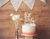 For Like Ever - Wedding Cake Topper,  wedding decor, anniversary topper, wedding gift, white and gold unique cake topper,
