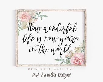 How Wonderful Life is Now You're in the World Printable Wall Art | Floral Nursery Print | Farmhouse | Boho Decor Mothers Day