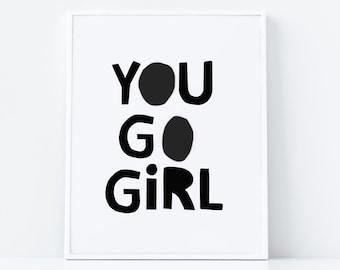 You Go Girl Print Printable Instand Downlod Black and White Nursery Print Monochrome Teen Decor Girls Room Wall Art Mothers Day