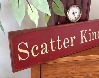 Scatter Kindness Wooden Primitive Sign