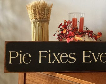 Pie Fixes Everything Thanksgiving Fall Wooden Primitive Sign