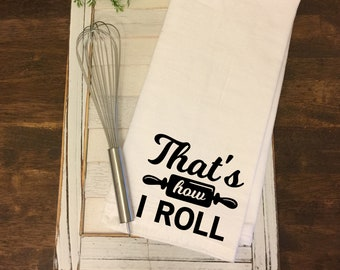 That's How I Roll Flour Sack Kitchen Towel