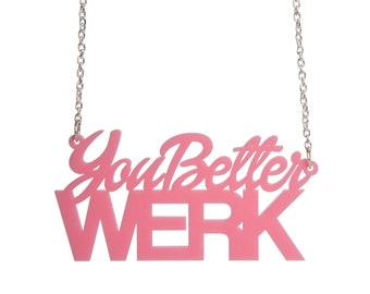 You Better Werk necklace - laser cut acrylic - RuPaul inspired 7e7c04aa4c9f