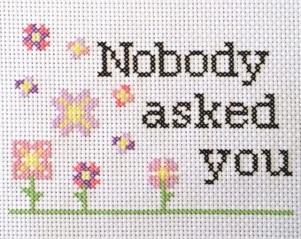 Nobody Asked You Cross Stitch Pattern, Instant Download, Pattern Only
