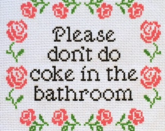 Please Don't Do Coke In The Bathroom Cross Stitch Pattern With Rose Border, Pattern Only