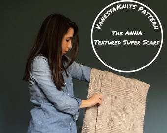 KNITTING PATTERN - The ANNA // Textured Super Scarf // Oversized Wrap | Shawl // Level: Easy
