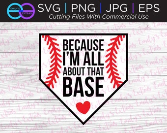 Because I'm all about that base svg eps jpg png files for cutting machines cameo cricut brother softball baseball mom cute saying home base
