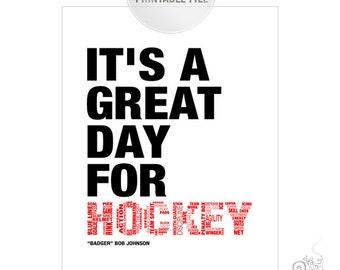 """Hockey Printable / Hockey Team / Hockey Coach Gift Idea / It's a great day for hockey / """"Badger"""" Bob Johnson // 8x10 and 5x7"""