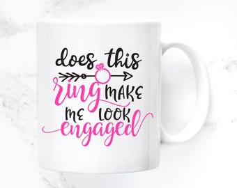 Engagement Gifts for Best Friend Coffee Mug - Does This Ring Make Me Look Engaged - Engagement - Engagement Gift - Gift Ideas - M0416