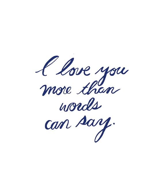 I Love You More Than Quotes: I Love You More Than Words Can Say Print