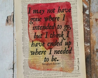 I May Not Have Gone Where I Intended To Go Dictionary Art Print / Watercolor Print / Upcycled / Book Print / Quote Print / Douglas Adams