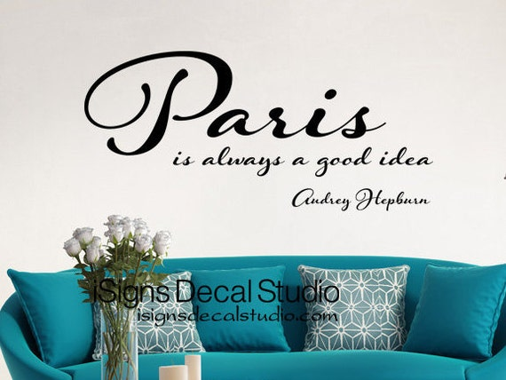 Paris Is Always A Good Idea Paris Decal Paris Wall Art Etsy