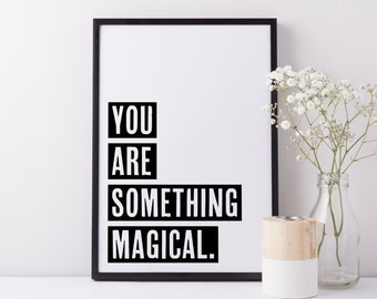 You Are Something Magical - Quote Art Print - Home Decor - Minimal Home - Quote Print - Typography - Black and White Art
