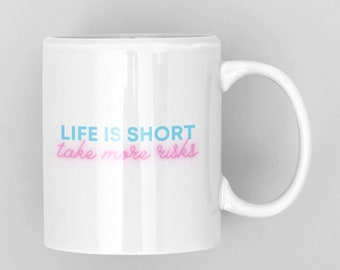 Inspirational Mug, Coffee mug quotes, Life is Short Take More Risks, Gift for entrepreneur, Motivational Coffee Cup, Encouragement gift