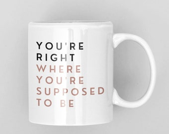You're Right Where You're Supposed to Be Mug   Inspirational coffee cup   Gift for entrepreneur   Gift for someone going through a hard time