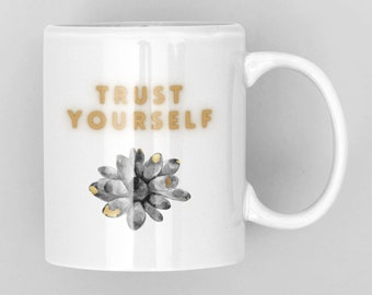 Trust Yourself Mug   Inspirational coffee cup   Gift for entrepreneur   Gift for someone going through a hard time