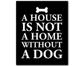 Wall Art for dog lovers - A house is not a home without a dog - Typography Wall Art PRINT - Word Art - wall decor - Gift for dog lover