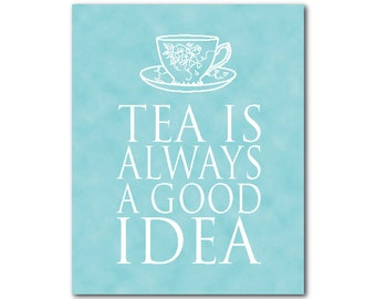 Tea is always a good idea Typography Wall Art PRINT - Word Art - Kitchen Wall Art - Gift for Tea lover art - Kitchen wall decor