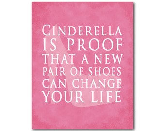 Typography Wall Art - Cinderella is proof that a new pair of shoes can change your life - inspirational PRINT - teen tween Cinderella shoes