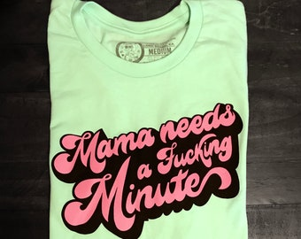 Mama Needs a Minute Mint Shirt, unisex sizing.
