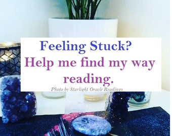 Feeling Stuck? Help me find my way reading. (Video Reading)