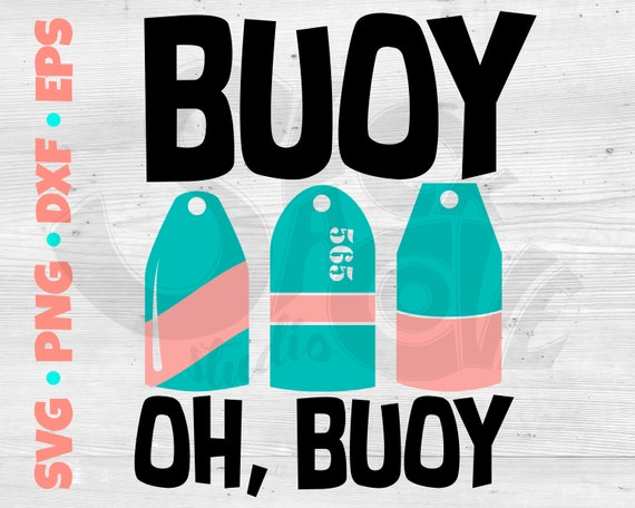 Buoy Oh Buoy SVG Cut File | Nautical SVG Design | Boat SVG