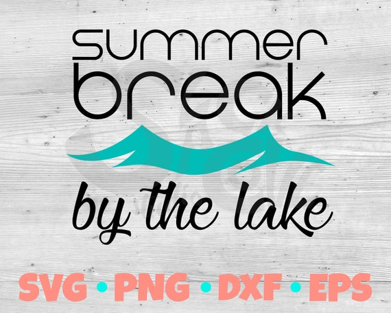 Summer Break by the Lake SVG Cut File | Summer Vinyl Design | Lake SVG Instant Download
