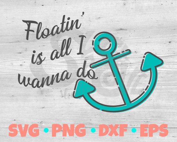 Floatin' is all I wanna do SVG cut file | Anchor SVG | Pontoon SVG | Summer Vinyl Project