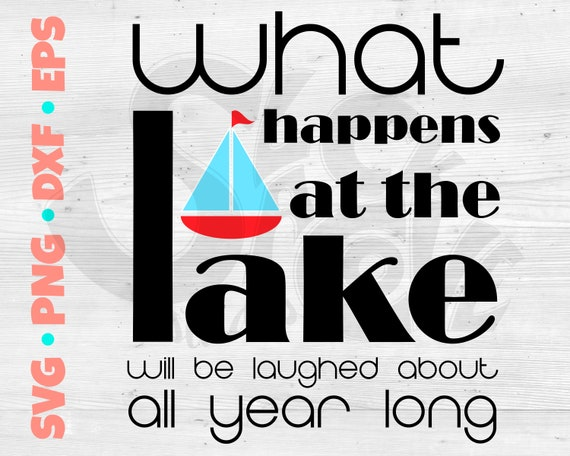 What Happens at the Lake SVG Cut File | Lake Life SVG Design | Sailboat Cricut Design