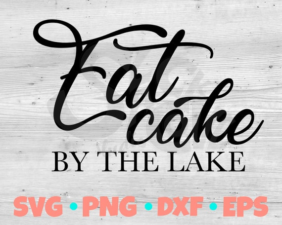 Eat Cake by the Lake SVG Cut File | Lake Life SVG | Cute Summer Shirt SVG