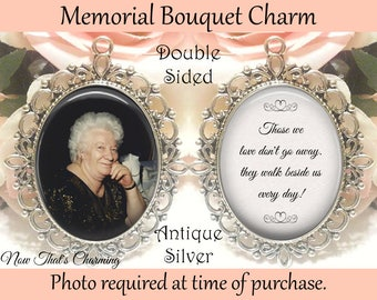 SALE! Memorial Bouquet Charm - Double-Sided - Personalized with Photo - Those we love don't go away - Gift for the Bride