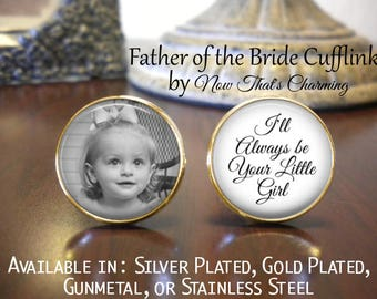 SALE! Father of the Bride Cufflinks - Personalized Cufflinks - I'll Always Be Your Little Girl with Photo- Cyber Monday