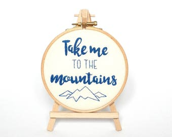 Take me to the mountains, Mountain embroidered quote, Gifts for mountain lovers, Skier gift, Snowboarding decor, Ski chalet wall art
