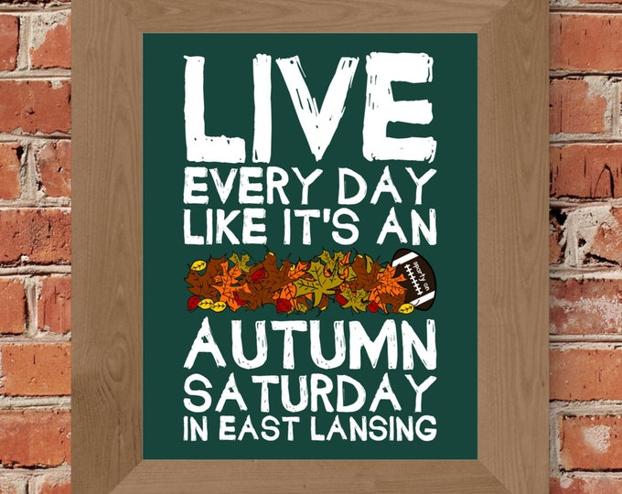 Live Every Day Like It's An Autumn Saturday in East Lansing - Michigan State - Fine Art Print (Green & White) - Unframed (Multiple sizes!)