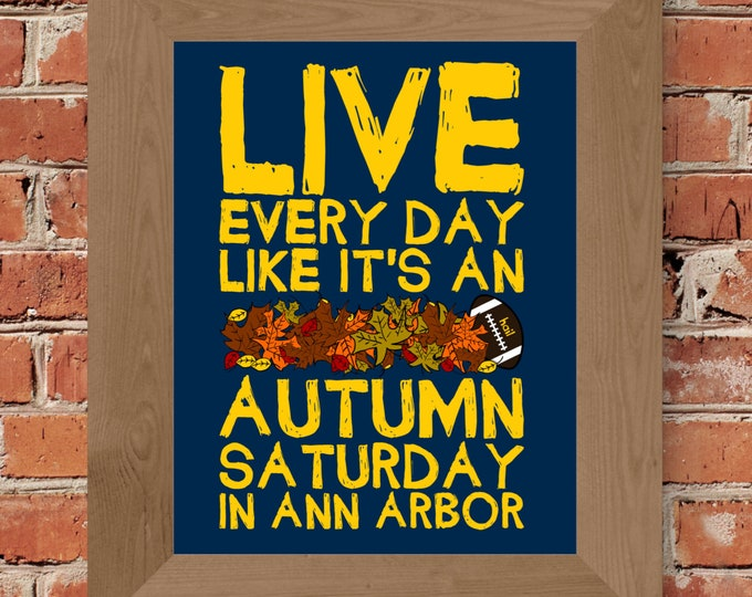 Live Every Day Like It's An Autumn Saturday in Ann Arbor - University of Michigan -Fine Art Print (Maize & Blue) - Unframed (Multiple Sizes)