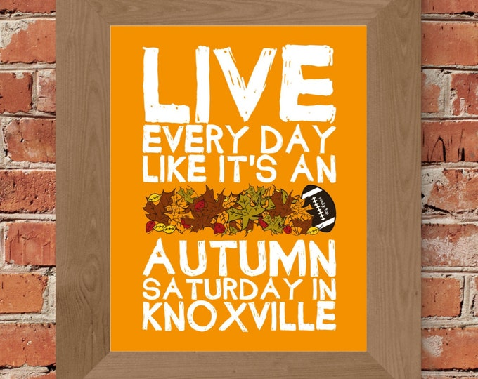 Live Every Day Like It's An Autumn Saturday in Knoxville - Tennessee Vols - Fine Art Print (Orange & White)-Unframed (Multiple Sizes)