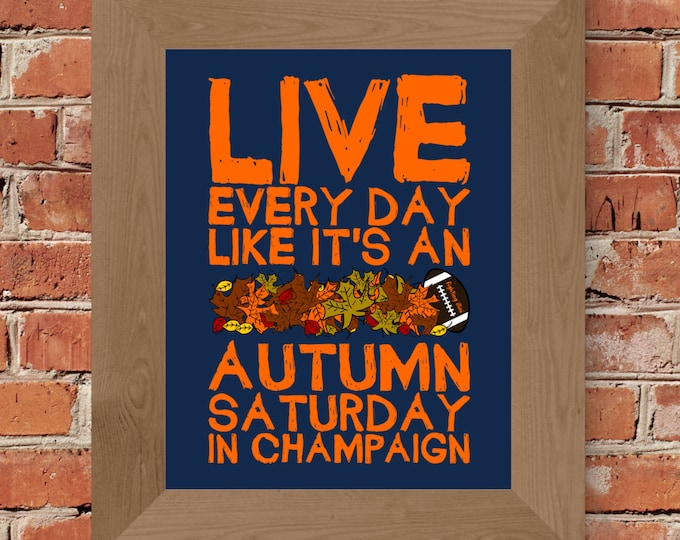 Live Every Day Like It's An Autumn Saturday in Champaign - University of Illinois - Fine Art Print (Blue & Orange)-Unframed (Multiple Sizes)