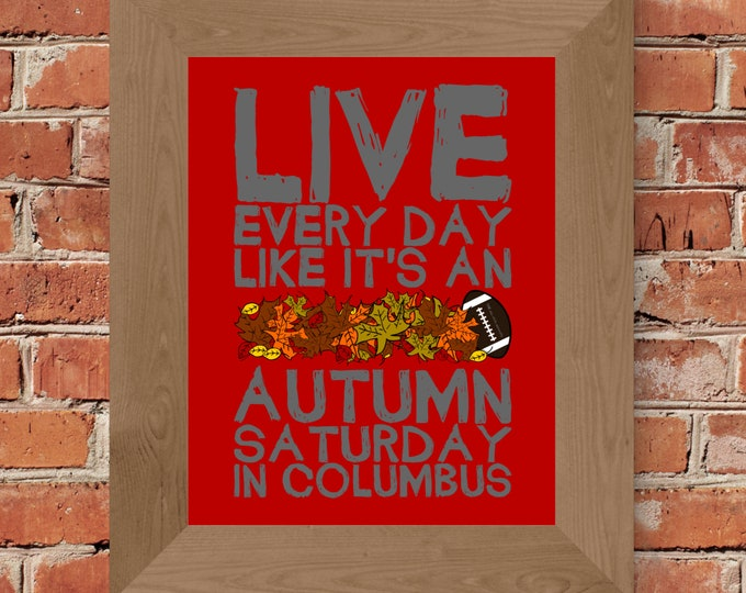 Live Every Day Like It's An Autumn Saturday in Columbus - Ohio State - Fine Art Print (Scarlet and Grey) - Unframed (Multiple Sizes)