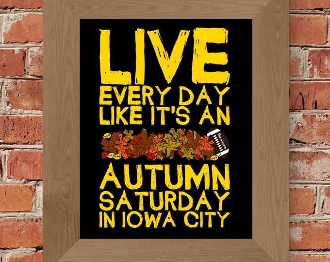Live Every Day Like It's An Autumn Saturday in Iowa City - University of Iowa - Print (Black & Gold) - Unframed