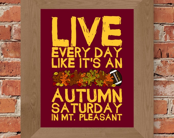 Live Every Day Like It's An Autumn Saturday in Mt. Pleasant - Central Michigan - Fine Art Print - Unframed (Multiple Sizes)