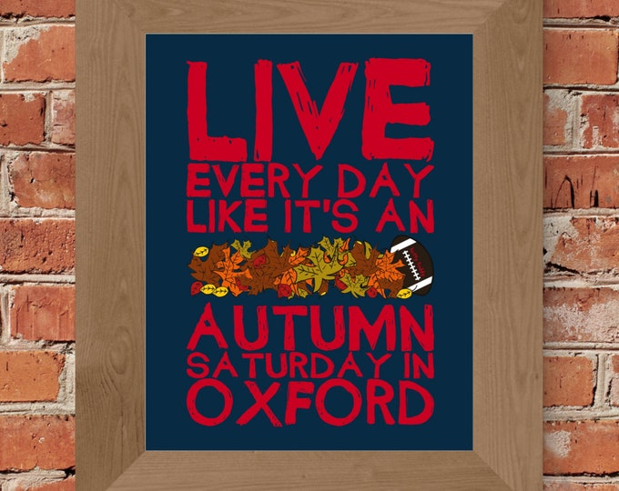 Live Every Day Like It's An Autumn Saturday in Oxford - Ole Miss - Fine Art Print (Red & Blue)-Unframed (Multiple Sizes)