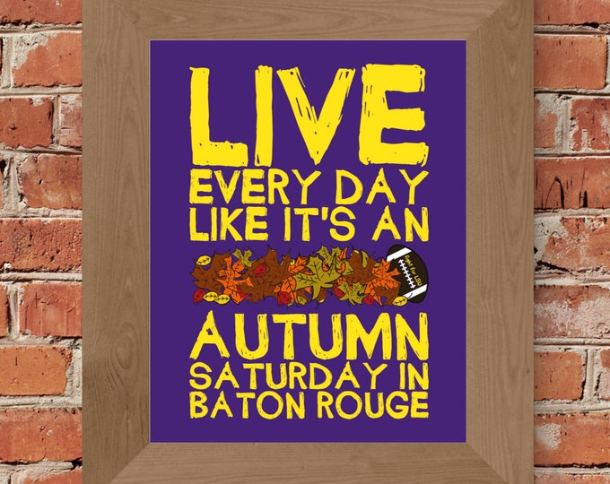 Live Every Day Like It's An Autumn Saturday in Baton Rouge - Louisiana State - Fine Art Print (Purple & Gold)-Unframed (Multiple Sizes)