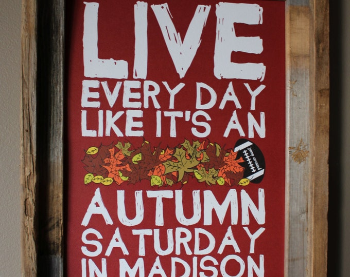 Live Every Day Like It's An Autumn Saturday in Madison - University of Wisconsin - Print (Red & White) - Unframed