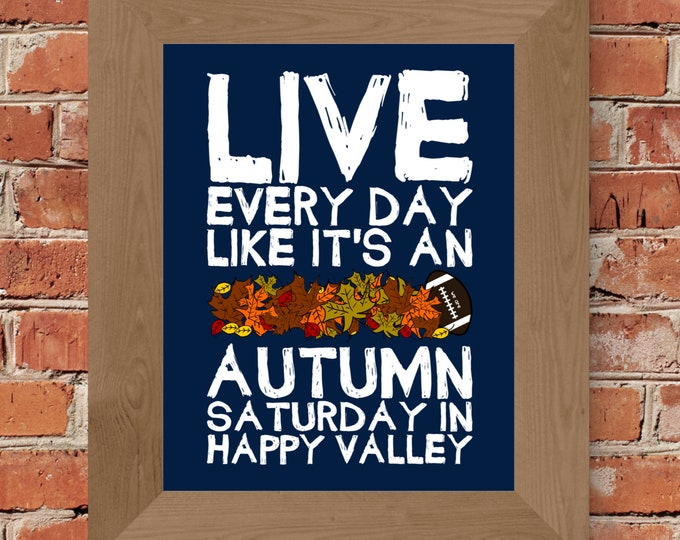 Live Every Day Like It's An Autumn Saturday in Happy Valley - Penn State - Fine Art Print (Blue & White)-Unframed (Multiple Sizes)