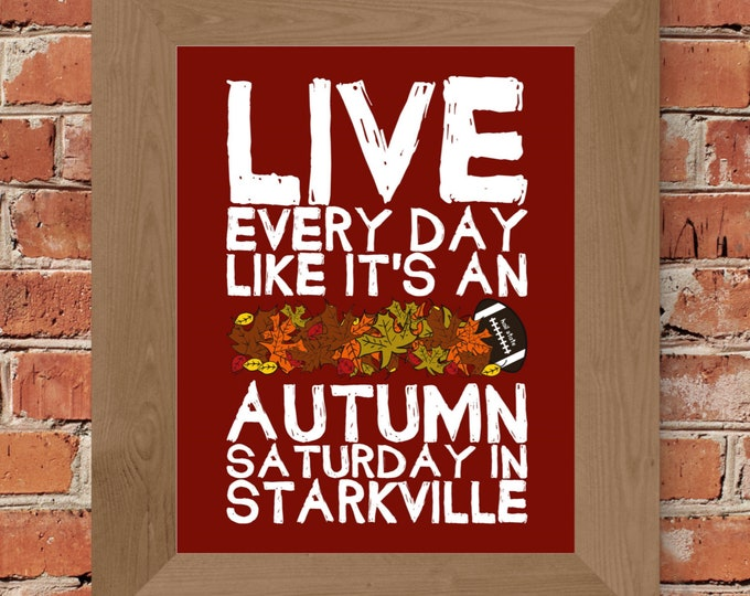 Live Every Day Like It's An Autumn Saturday in Starkville - Mississippi State - Fine Art Print (Maroon & White)-Unframed (Multiple Sizes)